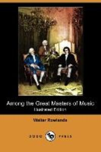 Among the Great Masters of Music (Illustrated Edition) (Dodo Pre