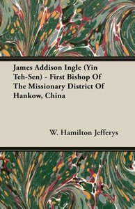 James Addison Ingle (Yin Teh-Sen) - First Bishop Of The Missiona