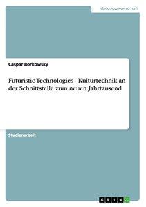 Futuristic Technologies - Kulturtechnik an der Schnittstelle zum