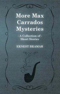 More Max Carrados Mysteries (a Collection of Short Stories)