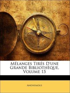 Mélanges Tirés D'une Grande Bibliothèque, Volume 15