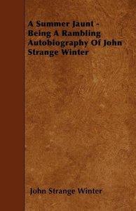 A Summer Jaunt - Being A Rambling Autobiography Of John Strange