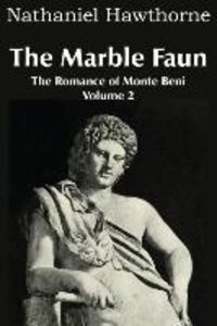 The Marble Faun; Or, The Romance of Monte Beni - Volume 2