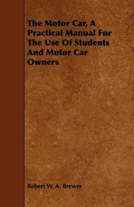The Motor Car, a Practical Manual for the Use of Students and Mo