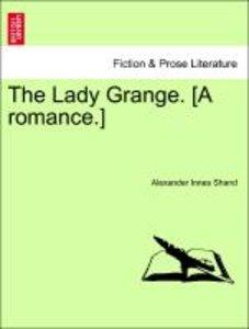 The Lady Grange. [A romance.]