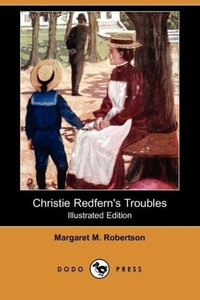Christie Redfern's Troubles (Illustrated Edition) (Dodo Press)