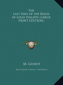 The Last Days of the Reign of Louis Philippe (LARGE PRINT EDITIO