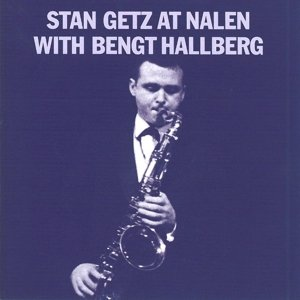 Stan Getz At Nalen With Bengt Hallberg