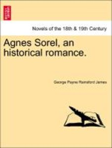 Agnes Sorel, an historical romance. VOL. II.