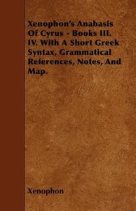 Xenophon's Anabasis Of Cyrus - Books III. IV. With A Short Greek