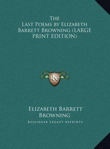 The Last Poems by Elizabeth Barrett Browning (LARGE PRINT EDITIO