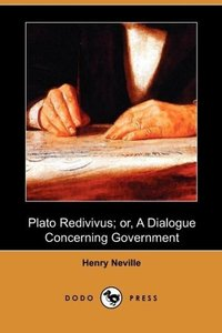Plato Redivivus; Or, a Dialogue Concerning Government (Dodo Pres