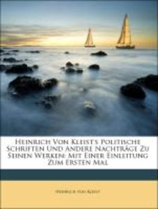 Heinrich Von Kleist's Politische Schriften Und Andere Nachträge