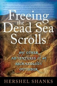 Freeing the Dead Sea Scrolls: And Other Adventures of an Archaeo