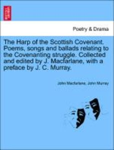 The Harp of the Scottish Covenant. Poems, songs and ballads rela