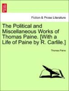 The Political and Miscellaneous Works of Thomas Paine. [With a L