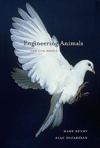 Engineering Animals: How Life Works