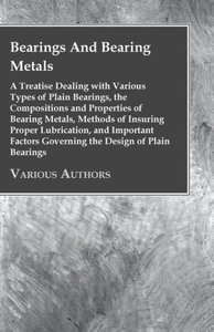 Bearings And Bearing Metals - A Treatise Dealing with Various Ty