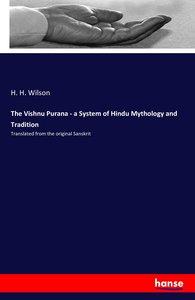 The Vishnu Purana - a System of Hindu Mythology and Tradition