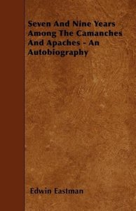 Seven And Nine Years Among The Camanches And Apaches - An Autobi