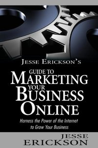 Jesse Erickson's Guide to Marketing Your Business Online