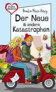 Freche Mädchen - freche Bücher! Der Neue & andere Katastrophen