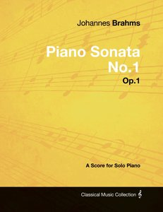 Johannes Brahms - Piano Sonata No.1 - Op.1 - A Score for Solo Pi