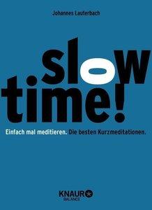 Slowtime! Einfach mal meditieren. Die besten Kurzmeditationen.