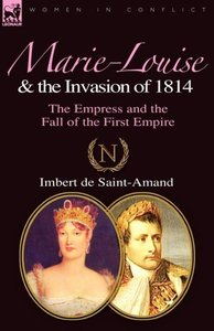 Marie-Louise and the Invasion of 1814