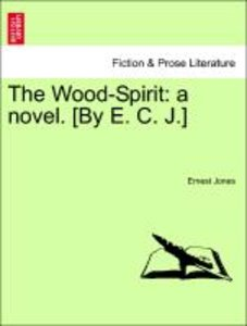 The Wood-Spirit: a novel. [By E. C. J.]