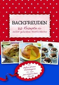 Backfreuden - 80 Rezepte für selbstgebackene Köstlichkeiten