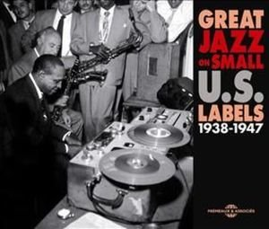 Great Jazz On Small U.S.Labels 1938-1947