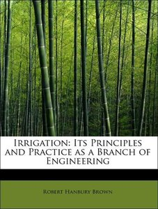 Irrigation: Its Principles and Practice as a Branch of Engineeri