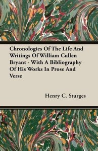 Chronologies Of The Life And Writings Of William Cullen Bryant -