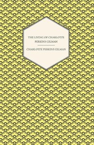 The Living of Charlotte Perkins Gilman - An Autobiography