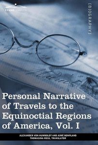 Personal Narrative of Travels to the Equinoctial Regions of Amer