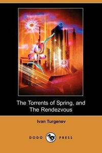The Torrents of Spring, and the Rendezvous (Dodo Press)