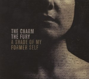 The Charm The Fury: Shade Of My Former Self