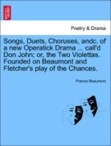 Songs, Duets, Choruses, andc. of a new Operatick Drama ... call'