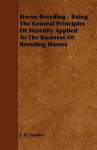 Horse-Breeding - Being The General Principles Of Heredity Applie