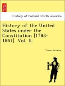 History of the United States under the Constitution [1783-1861].