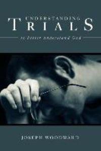 Understanding Trials to Better Understand God