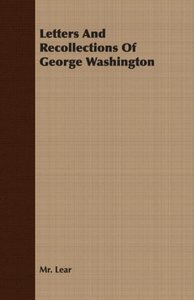 Letters And Recollections Of George Washington