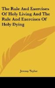 The Rule And Exercises Of Holy Living And The Rule And Exercises