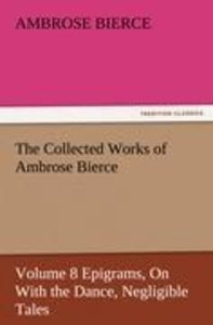 The Collected Works of Ambrose Bierce, Volume 8 Epigrams, On Wit