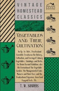 Vegetables and Their Cultivation - An Up-to-Date, Practical and