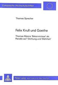 Felix Krull Und Goethe: Thomas Manns Bekenntnisse ALS Parodie Au