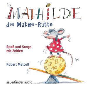 Mathilde, die Mathe-Ratte - Spaß und Songs mit Zahlen