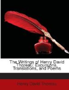 The Writings of Henry David Thoreau: Excursions, Translations, a