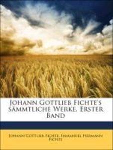 Johann Gottlieb Fichte's sämmtliche Werke, Erster Band